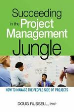 Succeeding in the Project Management Jungle: How to Manage the People Side of Pr