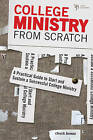 College Ministry from Scratch: A Practical Guide to Start and Sustain a Successful College Ministry by Chuck Bomar (Paperback, 2010)