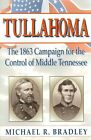 Tullahoma: The 1863 Campaign for the Control of Middle Tennessee by Michael R Bradley (Paperback / softback, 1999)
