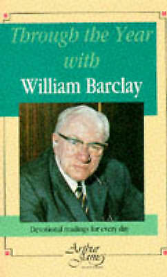 Through the Year with William Barclay: Devotional Readings for Every Day, Barcla