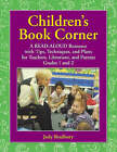 Children's Book Corner: A Read-Aloud Resource with Tips, Techniques, and Plans for Teachers, Librarians, and Parents Grades 1 and 2 by Judy Bradbury (Paperback, 2004)