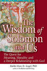 The Wisdom of Solomon and Us: The Quest for Meaning, Morality and a Deeper Relationship with God by Rabbi Marc Angel (Paperback / softback)