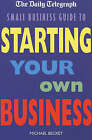 The  Daily Telegraph  Small Business Guide to Starting Your Own Business by Michael Becket (Paperback, 2003)