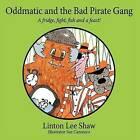 Oddmatic and the Bad Pirate Gang: A Fridge,Fight,Fish and a Feast! by Linton Lee Shaw (Paperback, 2011)