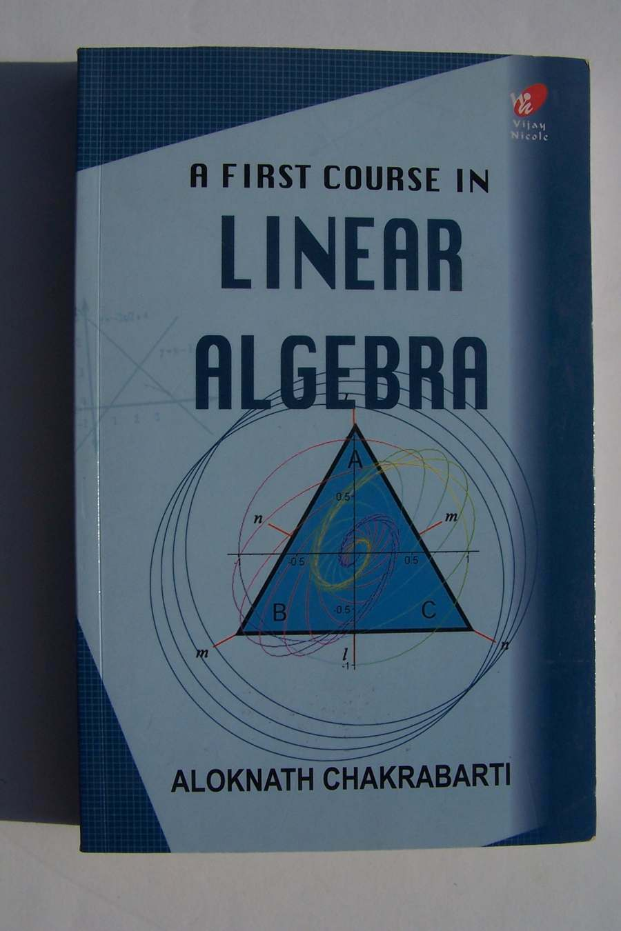 First Course In Linear Algebra Author: Aloknath Chakrab