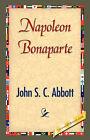 Napoleon Bonaparte by John Stevens Cabot Abbott (Hardback, 2007)