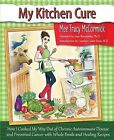 My Kitchen Cure: How I Cooked My Way Out of Chronic Autoimmune Disease with Whole Foods and Healing Recipes by Mee Tracy McCormick (Paperback / softback, 2013)