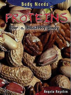 Royston, Angela, Protein for healthy body (Body Needs), Very Good Book
