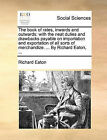 The Book of Rates, Inwards and Outwards: With the Neat Duties and Drawbacks Payable on Importation and Exportation of All Sorts of Merchandize. ... by Richard Eaton, ... by Richard Eaton (Paperback / softback, 2010)