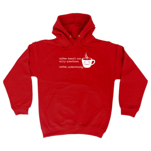 Coffe Doesnt Ask Silly Questions Funny Hoodie Birthday tee Novelty HOODY