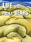 Life With Polar Bears by Chad Elness 9781467874076 Paperback 2011