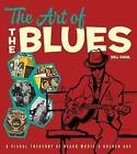 The Art of the Blues: A Visual Treasury of Black Music's Golden Age by Bill Dahl (Hardback, 2016)