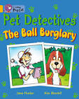 Collins Big Cat: Pet Detectives: The Ball Burglary: Band 09/Gold by Jana Hunter (Paperback, 2012)