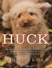 Huck: The Remarkable True Story of How One Lost Puppy Taught a Family---and a Whole Town---about Hope and Happy Endings by Janet Elder (CD-Audio, 2010)