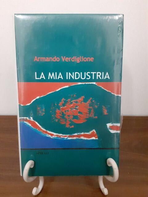 ARMANDO VERDIGLIONE - LA MIA INDUSTRIA [ SPIRALI ]    9788877706041