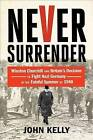 Never Surrender: Winston Churchill and Britain's Decision to Fight Nazi Germany in the Fateful Summer of 1940 by John Kelly (Hardback, 2015)