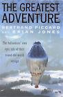 The Greatest Adventure by Bertrand Piccard, Brian Jones (Hardback, 1999)