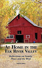 At Home in the Elk River Valley: Reflections on Family, Place and the West by Mary B Kurtz (Paperback / softback, 2011)