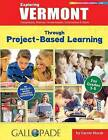 Exploring Vermont Through Project-Based Learning: Geography, History, Government, Economics & More by Carole Marsh (Paperback / softback, 2016)