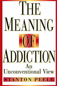 The-Meaning-of-Addiction-An-Unconventional-View-by-Stanton-Peele-Paperback