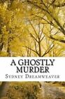 A Ghostly Murder by Sydney Dreamweaver (Paperback / softback, 2013)