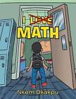 I Love Math by Nkem Okakpu (Paperback / softback, 2014)