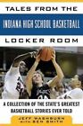 Tales From The Indiana High School Basketball Locker Room a Collection of T