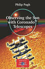 Observing the Sun with Coronado Telescopes by Philip Pugh (Paperback, 2007)