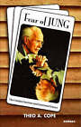 Fear of Jung: The Complex Doctrine and Emotional Science by Theo A. Cope (Paperback, 2006)