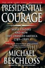 Presidential Courage : Brave Leaders and How They Changed America 1789-1989 by Michael R. Beschloss (2008, Paperback)