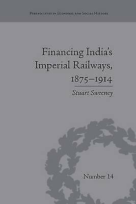 Financing Indias Imperial Railways, 1875-1914 (Perspectives in Economic and Soci