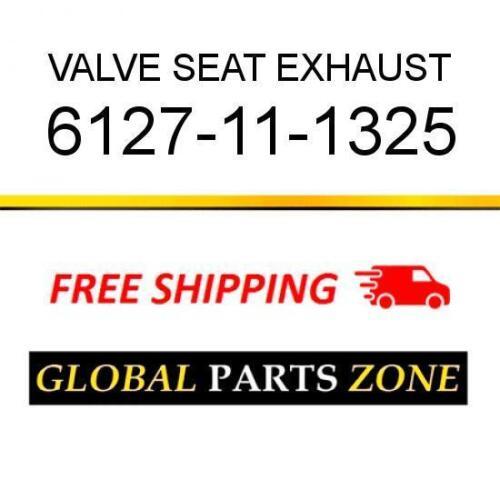 6127-11-1325 VALVE SEAT EXHAUST 6127111325 fits KOMATSU