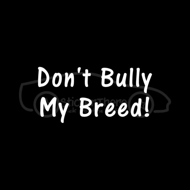 DON'T BULLY MY BREED Vinyl Sticker Decal rescue pitbull dog shelter pet terrier