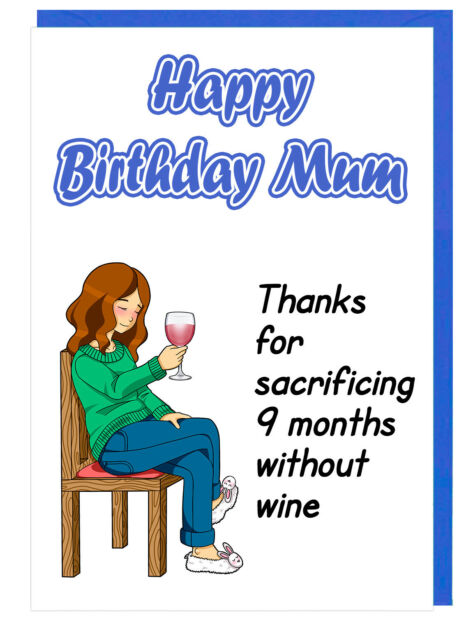 Funny Drink Birthday Card For Mum Thanks For Sacrificing 9 Months Without Wine Ebay