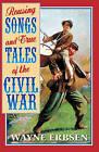 Rousing Songs & True Tales of the Civil War by Wayne Erbsen (Paperback, 1999)