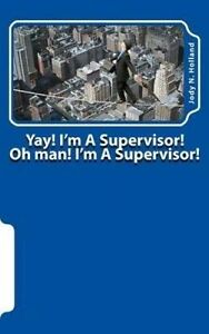 Yay-I-039-m-a-Supervisor-Oh-Man-I-039-m-a-Supervisor-Now-What-by-Holland-Jody-N