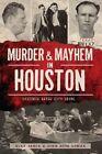 Murder & Mayhem in Houston  : Historic Bayou City Crime by John Nova Lomax, Mike Vance (Paperback / softback, 2014)