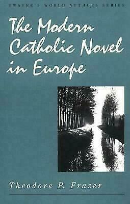 The Modern Catholic Novel in Europe (Twayne's World Authors Series) by Fraser,