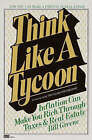 Think Like a Tycoon: Inflation Can Make You Rich through Taxes and Real Estate by Edward Barker, Bill Greene (Paperback, 1982)