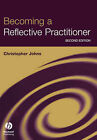 Becoming a Reflective Practitioner by Chris Johns (Paperback, 2004)