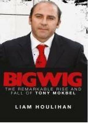 1 of 1 - Bigwig The Remarkable Rise & Fall Of Tony Mokbel By Liam Houlihan