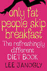 Only Fat People Skip Breakfast: The Refreshingly Different Diet Book by Lee Janogly (Paperback, 2004)