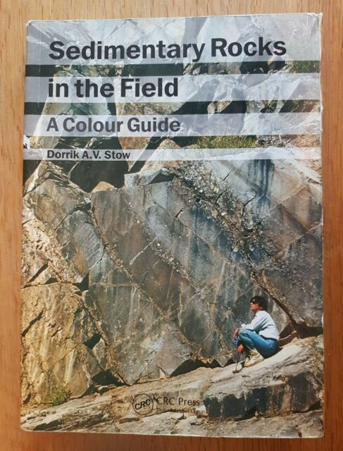 Sedimentary Rocks in the Field: A Colour Guide by Dorrik A. V. Stow