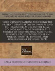 Some Considerations Touching the Present Debate Between Owners and Fisherman Relating to the New-Found-Land Trade, Wherein the Project of Obstructing Passengers, By-Boats, Etc, Is Proved to Be an Unjust, Sinister, Envious, and Unreasonable Designe (1671) by Impartial Pen of an Eye-Witness Both of (Paperback / softback, 2011)