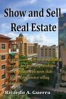 Show and Sell Real Estate 9781499561494 by Mr Ricardo a Guerra Paperback