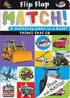 Flip, Flap, Match! Things That Go by Sarah Phillips (Board book, 2013)