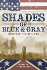 Shades of Blue and Gray: Ghosts of the Civil War by Laird Barron, Nick Mamatas, Albert E. Cowdrey (Paperback, 2013)