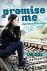 Promise Me Something by Sara Kocek (Hardback, 2013)