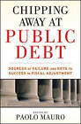Chipping Away at Public Debt: Sources of Failure and Keys to Success in Fiscal Adjustment by Paulo Mauro (Hardback, 2011)