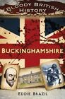 Bloody British History: Buckinghamshire by Eddie Brazil (Paperback, 2014)
